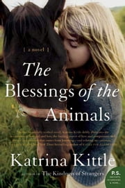 The Blessings of the Animals - A Novel ebook by Katrina Kittle