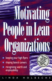 Motivating People in Lean Organizations ebook by Linda Holbeche,Andrew Mayo