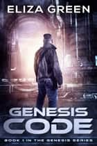 Genesis Code - Book 1, Genesis Series ebook by Eliza Green