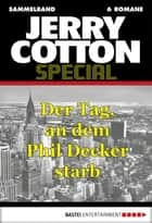 Jerry Cotton - Sammelband 5 - Der Tag, an dem Phil Decker starb ebook by Jerry Cotton