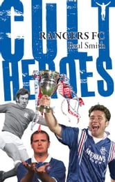 Rangers Cult Heroes ebook by Paul Smith