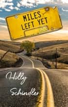Miles Left Yet ebook by Holly Schindler