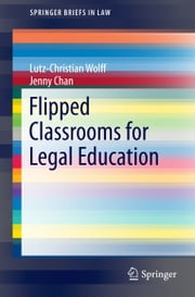 Flipped Classrooms for Legal Education ebook by Lutz-Christian Wolff,Jenny Chan