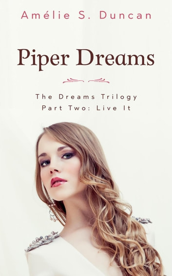Piper Dreams Part Two: Live it - The Dreams Trilogy, #2 ebook by Amélie S. Duncan