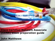 Cisco Certified Network Associate (CCNA) Exam Preparation Guide ebook by John Matthews