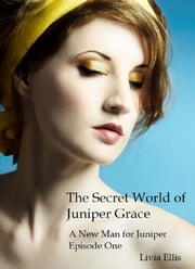 The Secret World of Juniper Grace: A New Man for Juniper ebook by Livia Ellis