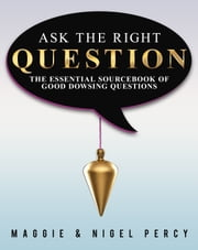 Ask The Right Question ebook by Maggie Percy, Nigel Percy