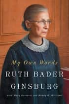 My Own Words ebook by Mary Hartnett, Wendy W. Williams, Ruth Bader Ginsburg