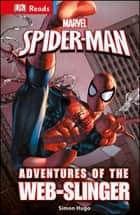 Marvel Spider-Man Adventures of the Web-Slinger ebook by Simon Hugo, DK