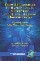 From Bureaucracy to Hyperarchy in Netcentric and Quick Learning Organizations ebook by Lawrence R. Jones,Fred Thompson