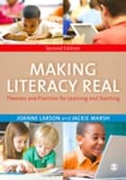 Making Literacy Real - Theories and Practices for Learning and Teaching ebook by Joanne Larson, Jackie Marsh