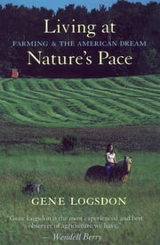 Living at Nature's Pace - Farming and the American Dream ebook by Gene Logsdon,Wendell Berry