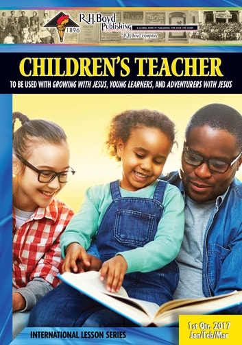 Children's Teacher - 1st Quarter 2017 eBook by R.H. Boyd Publishing Corp.