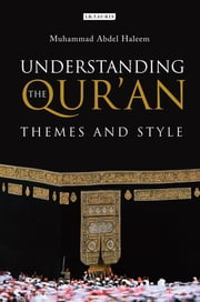 Understanding the Qur'an - Themes and Style ebook by Muhammad Abdel Haleem