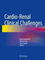Cardio-Renal Clinical Challenges ebook by David J A Goldsmith,Adrian Covic,Jonas Spaak