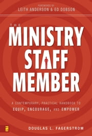 The Ministry Staff Member - A Contemporary, Practical Handbook to Equip, Encourage, and Empower ebook by Douglas L. Fagerstrom