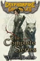 The Gryphonpike Chronicles Complete Series ebook by Annie Bellet