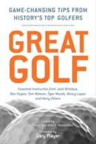 Great Golf - Essential Tips from History's Top Golfers ebook by Danny Peary, Allen F. Richardson, Gary Player