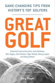 Great Golf - Essential Tips from History's Top Golfers ebook by Danny Peary,Allen F. Richardson,Gary Player