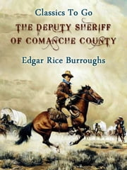 The Deputy Sheriff of Comanche County ebook by Edgar Rice Borroughs