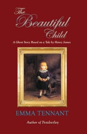 The Beautiful Child ebook by Emma Tennant