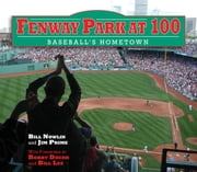 Fenway Park at 100 - Baseball's Hometown ebook by Bill Nowlin,Jim Prime,Bobby Doerr