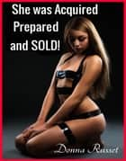 She was Acquired, Prepared and Sold ebook by Donna Russet