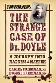 The Strange Case of Dr. Doyle - A Journey into Madness & Mayhem ebook by Daniel Friedman, MD,Eugene Friedman, MD