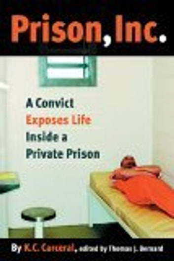 Prison, Inc. - A Convict Exposes Life Inside a Private Prison ebook by K.C. Carceral