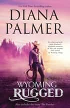 Wyoming Rugged/Wyoming Rugged/The Rancher ebook by Diana Palmer