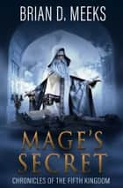 Mage's Secret - Chronicles of the Fifth Kingdom Book 2 ebook by Brian D. Meeks