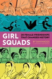 Girl Squads - 20 Female Friendships That Changed History ebook by Sam Maggs, Jenn Woodall