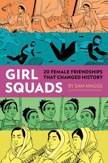 Girl Squads - 20 Female Friendships That Changed History ebook by Sam Maggs