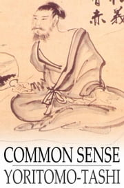 Common Sense - How to Exercise It ebook by Yoritomo-Tashi,B. Dangennes,Mme. Leon J. Berthelot de la Boilevebib