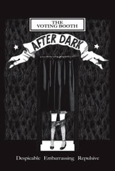 The Voting Booth After Dark: Despicable, Embarrassing, Repulsive ebook by Vanessa Libertad Garcia