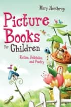 Picture Books for Children: Fiction, Folktales, and Poetry ebook by Mary Northrup