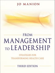 From Management to Leadership - Strategies for Transforming Health ebook by Jo Manion