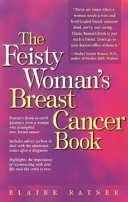 The Feisty Woman's Breast Cancer Book ebook by Elaine Ratner