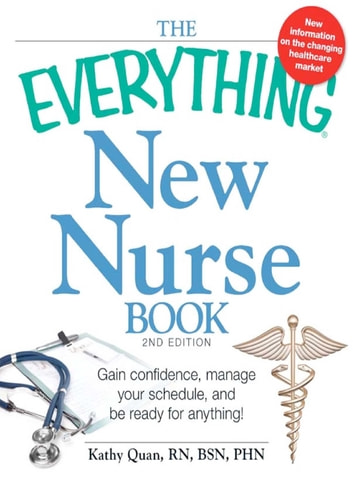 The Everything New Nurse Book, 2nd Edition - Gain confidence, manage your schedule, and be ready for anything! ebook by Kathy Quan