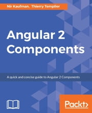 Angular 2 Components ebook by Nir Kaufman, Thierry Templier