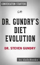 Dr. Gundry's Diet Evolution: by Steven R. Gundry | Conversation Starters ebook by dailyBooks