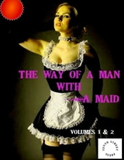 The Way of a Man With a Maid - Volumes 1-2 ebook by Anonymous