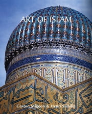 Art of Islam ebook by Gaston Migeon,Henri Saladin