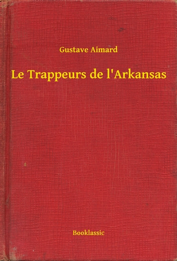Le Trappeurs de l'Arkansas ebook by Gustave Aimard