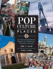 Pop Culture Places - An Encyclopedia of Places in American Popular Culture ebook by Gladys L. Knight