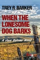 When the Lonesome Dog Barks ebook by Trey R. Barker