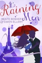 It's Raining Men - A Romantic Comedy ebook by Beate Boeker, Gwen Ellery