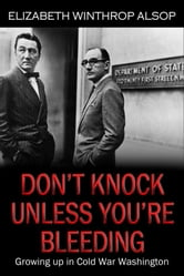 Don't Knock Unless You're Bleeding, Growing Up in Cold War Washington ebook by Elizabeth Winthrop