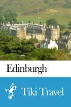 Edinburgh (Scotland) Travel Guide - Tiki Travel ebook by Tiki Travel