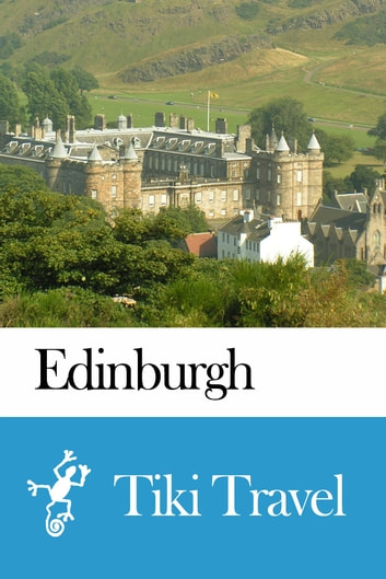 Edinburgh scotland travel guide tiki travel ebook by for Travel guide to scotland